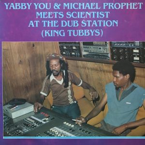 Yabby You & Michael Prophet – Meets Scientist At The Dub Station (King Tubbys)